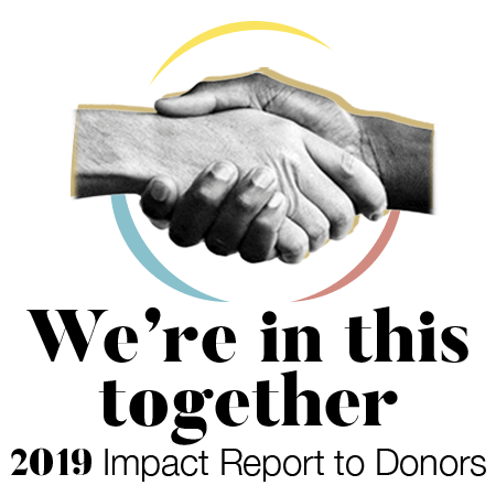 We're in this together - 2019 Impact Report to Donors